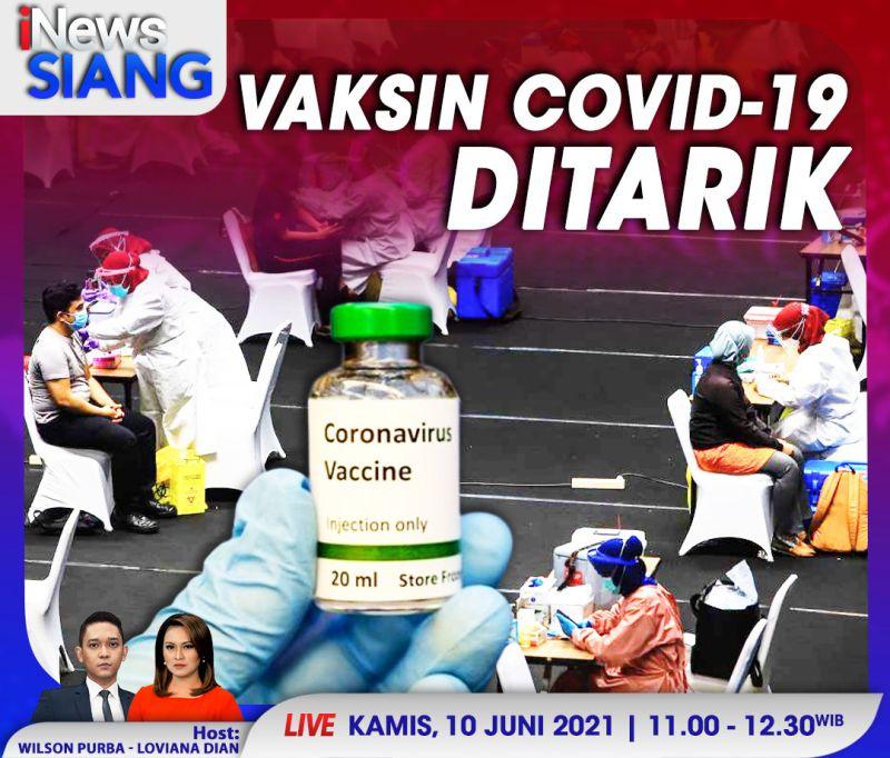 https: img.okezone.com content 2021 06 10 337 2422882 vaksin-covid-19-ditarik-saksikan-selengkapnya-di-inews-siang-kamis-pukul-11-00-wib-qVngnpkV6c.jpg