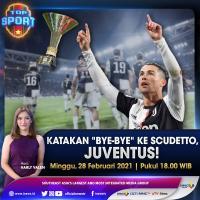 """""""Top Sport"""" Live di iNews dan RCTI+ Minggu Pukul 18.00: Katakan """"Bye-Bye"""" ke Scudetto, Juventus!"""