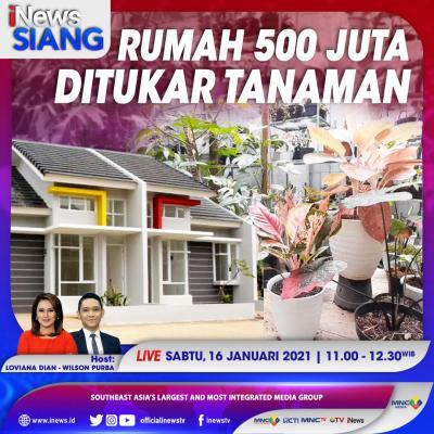 """""""iNews Siang"""" Live di iNews dan RCTI+ Sabtu Pukul 11.00: Rumah Rp500 Juta Ditukar Tanaman Hias"""