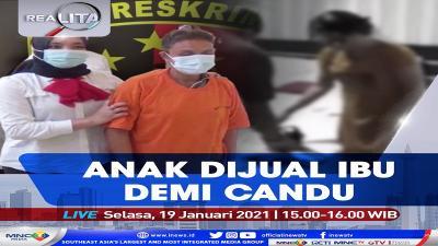"""""""Realita"""" Live di iNews dan RCTI+ Selasa Pukul 15.00: Anak Dijual Ibu Demi Candu"""