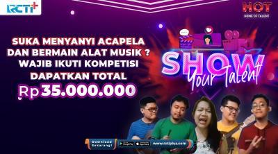 Suka Nyanyi Acapela atau Main Alat Musik? Tunjukkan Bakat Kerenmu di Kompetisi Show Your Talent RCTI+ Berhadiah Rp35 Juta!