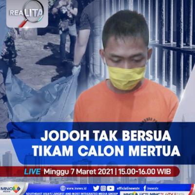 Jodoh Tak Bersua, Pemuda Tikam Calon Mertua, Selengkapnya di Realita Minggu Pukul 15.00 WIB