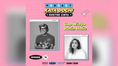 Begini Cewek Kalau Udah Bucin!, Dengerin di Podcast Kata Dochi RCTI+