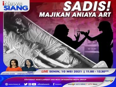 Sadis! Majikan Aniaya ART, Saksikan Selengkapnya di iNews Siang Rabu Pukul 11.00 WIB