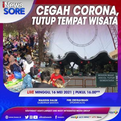 Cegah Corona, Tutup Tempat Wisata. Saksikan Selengkapnya di iNews Sore Pukul 16.00 WIB