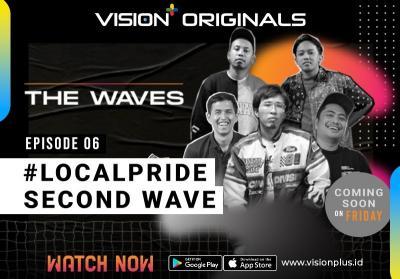 Original Series Vision+ The Wave Episode 6:  LocalPride Second Wave, Bangkitnya Brand Lokal di Tanah Air!