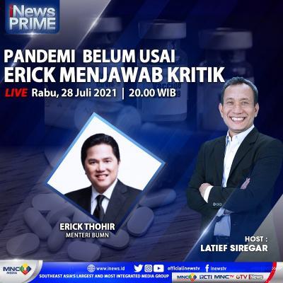 Pandemi Belum Usai, Menteri Erick Menjawab Kritik! Selengkapnya di iNews Prime Rabu Pukul 20.00 WIB
