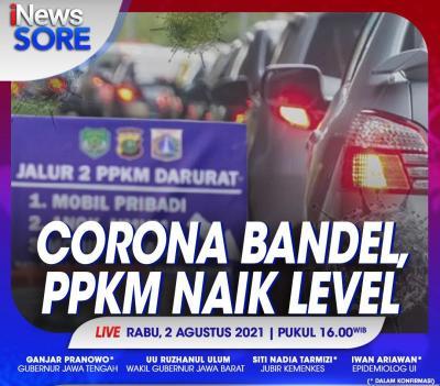 Corona Bandel, PPKM Naik Level. Selengkapnya di iNews Sore Rabu Pukul 16.00 WIB